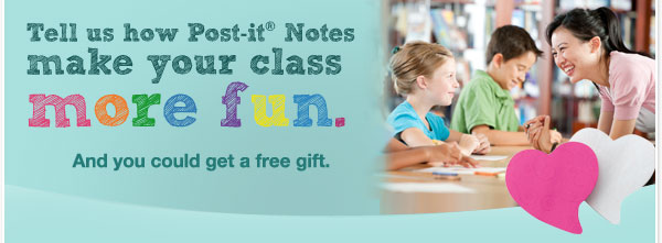 Tell us how Post-it(R) Notes make your class more fun. And you could get a free gift.