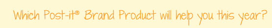 Which Post-it� Brand Product will help you this year?