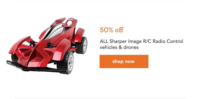 50% off ALL Sharper Image R/C Radio Control vehicles & drones