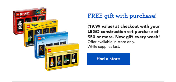 FREE gift with purchase! (19.99 value) at checkout with your LEGO construction set purchase of $50 or more. New gift every week!