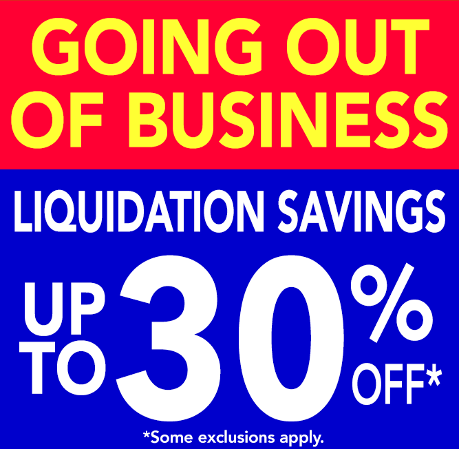 GOING OUT OF BUSINESS EVERYTHING UP TO 30% OFF!