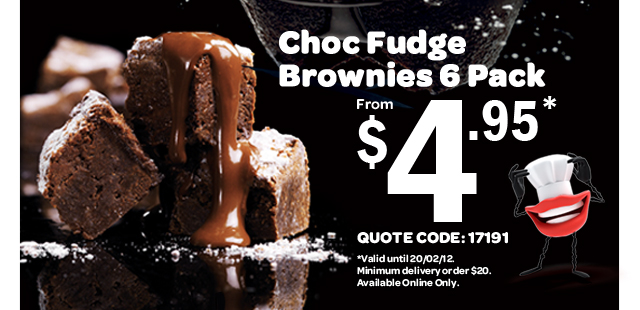 Valentine's CHOC TREATS. Choc Fudge Brownies 6 Pack. From $4.95* QUOTE CODE: 17191. *Valid until 20/02/12. Minimum delivery order $20. Available Online Only.