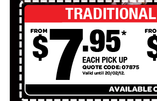 TRADITIONAL LARGE PIZZAS. FROM $7.95* EACH PICK UP. QUOTE CODE: 07875. Valid until 20/02/12. AVAILABLE ONLINE ONLY